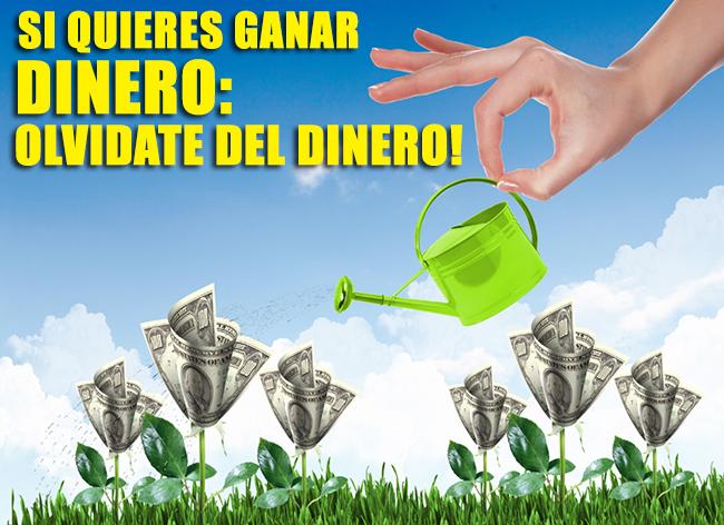 Si Quieres Ganar Dinero… Olvídate Del Dinero!