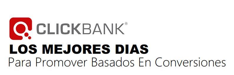 mejores-dias-para-promover-basados-en-conversiones-clickbank